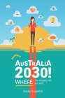 Australia 2030 !: Where The Bloody Hell Are We? Cover Image