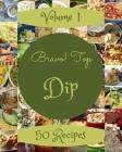 Bravo! Top 50 Dip Recipes Volume 1: Best-ever Dip Cookbook for Beginners Cover Image