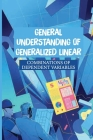 General Understanding Of Generalized Linear: Combinations Of Dependent Variables: Statistics And Research Methods Cover Image