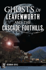 Ghosts of Leavenworth and the Cascade Foothills (Haunted America) Cover Image