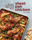 Sheet Pan Chicken: 50 Simple and Satisfying Ways to Cook Dinner [A Cookbook] Cover Image