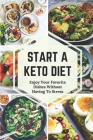Start A Keto Diet: Enjoy Your Favorite Dishes Without Having To Stress: Discovery Of Dishes On Ketogenic Diet Cover Image