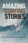 Amazing Surfing Stories: Tales of Incredible Waves & Remarkable Riders (Amazing Stories #4) Cover Image