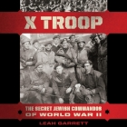 X Troop Lib/E: The Secret Jewish Commandos of World War II Cover Image