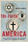 Tri-Faith America: How Catholics and Jews Held Postwar America to Its Protestant Promise Cover Image
