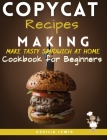 Copycat Recipes Making: Making Most Popular Recipes at Home. The Ultimate Cookbook 2020-21 Cover Image