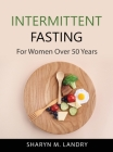 Intermittent Fasting: For Women Over 50 Years Cover Image