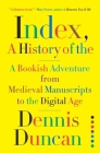 Index, A History of the: A Bookish Adventure from Medieval Manuscripts to the Digital Age Cover Image