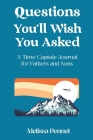 Questions You'll Wish You Asked: A Time Capsule Journal for Fathers and Sons Cover Image