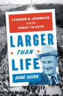 Larger than Life: Lyndon B. Johnson and the Right to Vote Cover Image