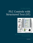 PLC Controls with Structured Text (ST), V3: IEC 61131-3 and best practice ST programming Cover Image