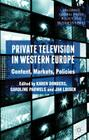Private Television in Western Europe: Content, Markets, Policies (Palgrave Global Media Policy and Business) Cover Image