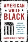 American While Black: African Americans, Immigration, and the Limits of Citizenship Cover Image