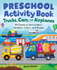 Preschool Activity Books Trucks, Cars, and Airplanes: 80 Games to Learn Letters, Numbers, Colors, and Shapes Cover Image