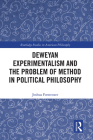 Deweyan Experimentalism and the Problem of Method in Political Philosophy (Routledge Studies in American Philosophy) Cover Image