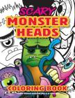 Scary Monster Heads Coloring Book: Fun Kids Halloween Party Surprise. Children and Adults Alike Will Love This Scary Ghoulish Gift Cover Image