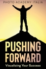Pushing Forward: Visualizing Your Success (Photographic book) Cover Image