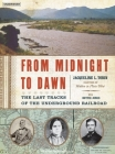 From Midnight to Dawn: The Last Tracks of the Underground Railroad Cover Image