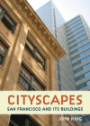 Cityscapes: San Francisco and Its Buildings Cover Image