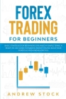 Forex Trading For Beginners: Basic Strategies For Beginners Explained In Simple Terms. A Ready-To-Use Guide For Making Money Online. Build Your Por Cover Image