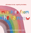messages from the rainbow: affirmations for kids, inspired by the chakras. Cover Image