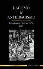 Racismo y antirracismo: Una breve introducción - 2021 - Comprender la fragilidad (blanca) y convertirse en un aliado antirracista (Sociedad) Cover Image
