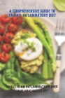 A Comprehensive Guide To An Anti-Inflammatory Diet: What Is An Inflammatory Diet And Who Needs It?: What Foods Help Eliminate Inflammation Cover Image