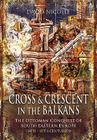 Cross and Crescent in the Balkans: The Ottoman Conquest of Southeastern Europe (14th-15th Centuries) Cover Image