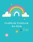 Gratitude Notebook for Kids: Creative Gratitude Notebook for Kids: A Journal to Teach Kids to Practice the Attitude of Gratitude and Mindfulness in Cover Image