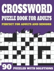Crossword Puzzle Book For Adults: Large Print Crossword Puzzles And Solutions For Adults And Seniors To Brainstorm During Leisure Time With Word Puzzl Cover Image