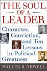 The Soul of a Leader: Character, Conviction, and Ten Lessons in Political Greatness Cover Image