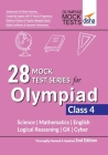 28 Mock Test Series for Olympiads Class 4 Science, Mathematics, English, Logical Reasoning, GK & Cyber 2nd Edition Cover Image