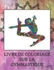 livre de coloriage sur la gymnastique: livre de coloriage gymnastique Mandala - livre de gymnastique feminine - idée de cadeau pour les enfants - Page Cover Image