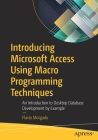 Introducing Microsoft Access Using Macro Programming Techniques: An Introduction to Desktop Database Development by Example Cover Image