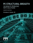 PPI PE Structural Breadth Six-Minute Problems with Solutions, 7th Edition – Exam-Like Practice for the NCEES NCEES PE Structural Engineering (SE) Breadth Exam Cover Image