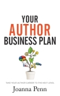 Your Author Business Plan: Take Your Author Career To The Next Level Cover Image