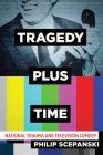 Tragedy Plus Time: National Trauma and Television Comedy Cover Image