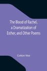 The Blood of Rachel, a Dramatization of Esther, and Other Poems Cover Image