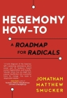 Hegemony How-To: A Roadmap for Radicals Cover Image