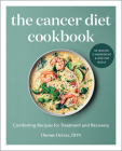 The Cancer Diet Cookbook: Comforting Recipes for Treatment and Recovery Cover Image