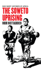 The Soweto Uprising (Ohio Short Histories of Africa) Cover Image