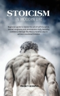 Stoicism in Modern Life: Beginners Guide to Master the Art of Self-Discipline, Mental Toughness, and Perseverance; Daily Boosting Confidence Th Cover Image