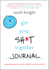 Get Your Sh*t Together Journal: Practical Ways to Cut the Bullsh*t and Win at Life (A No F*cks Given Guide) Cover Image
