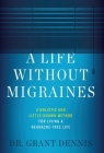 A Life Without Migraines: A Holistic and Little-Known Method For Living a Headache-Free Life Cover Image