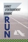 Carnet D'entrainement Running: Cahier de suivi d'entraînement Jogging Trail et course a pieds - 120 Pages - 54 Semaines Cover Image