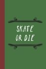 Skate Or Die: Great Fun Gift For Skaters, Skateboarders, Extreme Sport Lovers, & Skateboarding Buddies Cover Image