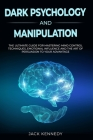 Dark Psychology and Manipulation: The Ultimate Guide for Mastering Mind Control Techniques, Emotional Influence and the Art of Persuasion to your Adva Cover Image