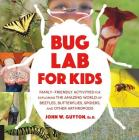 Bug Lab for Kids: Family-Friendly Activities for Exploring the Amazing World of Beetles, Butterflies, Spiders, and Other Arthropods Cover Image