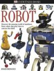 DK Eyewitness Books: Robot: Discover the Amazing World of Machines from Robots that Play Chess to Systems that Think Cover Image