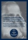 L'Union européenne face au vieillissement de la population active; Analyse et perspectives autour de la discrimination sur la base de l'âge et des con (Cultures Juridiques Et Politiques #16) Cover Image
